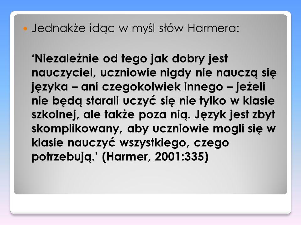 Jednakże idąc w myśl słów Harmera: