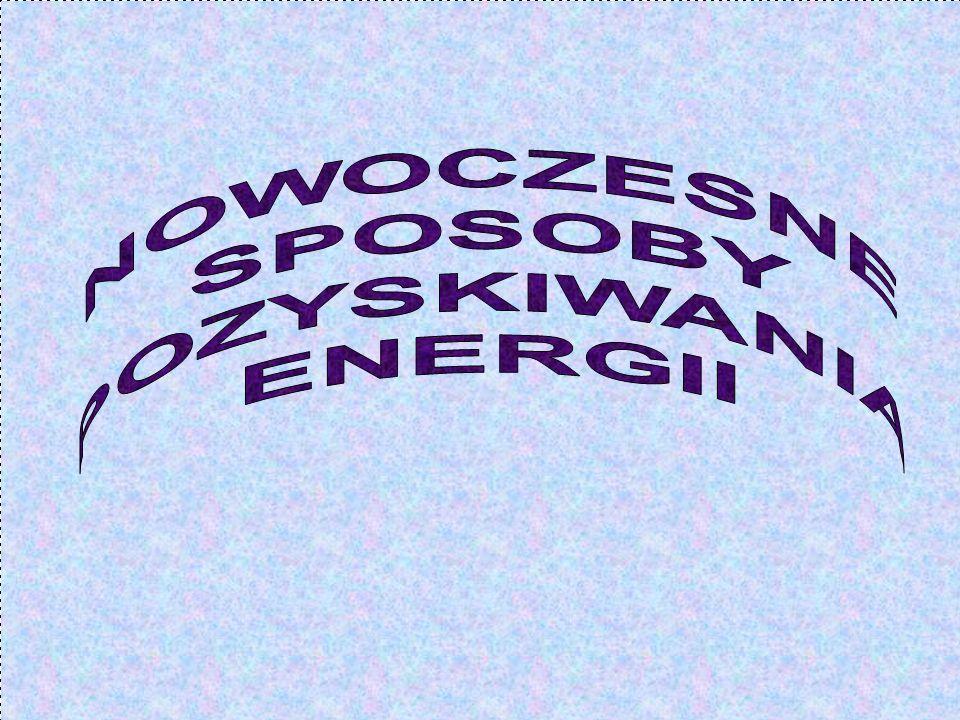NOWOCZESNE SPOSOBY POZYSKIWANIA ENERGII