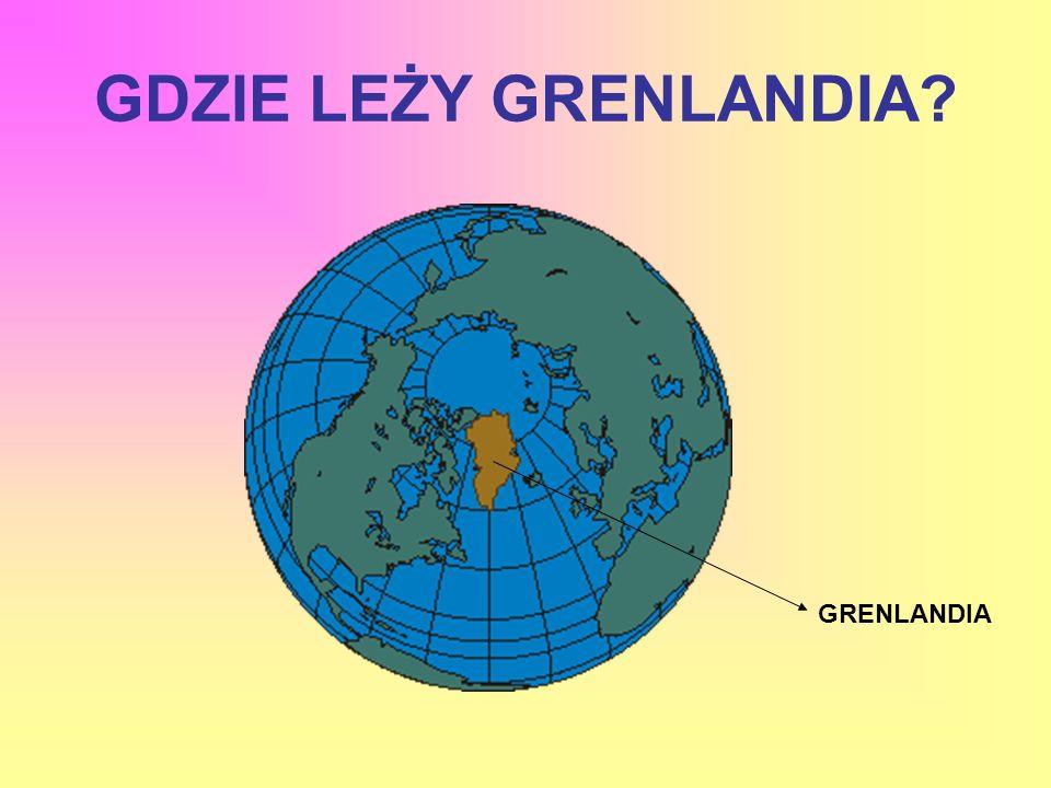 GDZIE LEŻY GRENLANDIA GRENLANDIA