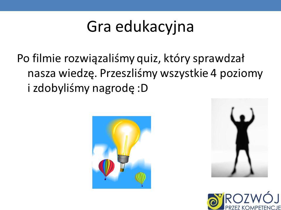 Gra edukacyjna Po filmie rozwiązaliśmy quiz, który sprawdzał nasza wiedzę.