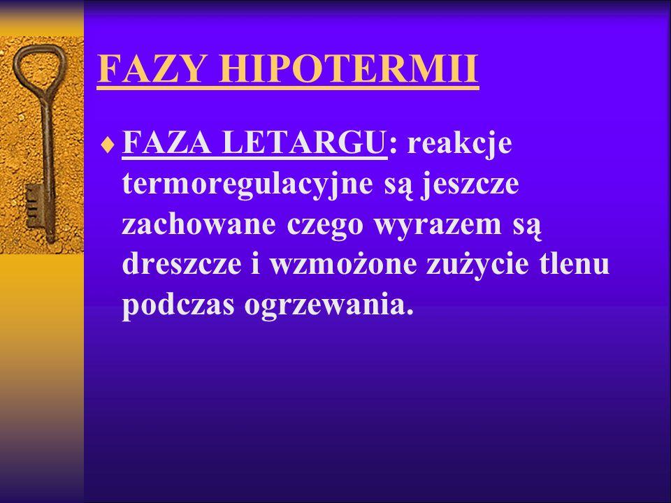 FAZY HIPOTERMII FAZA LETARGU: reakcje termoregulacyjne są jeszcze zachowane czego wyrazem są dreszcze i wzmożone zużycie tlenu podczas ogrzewania.