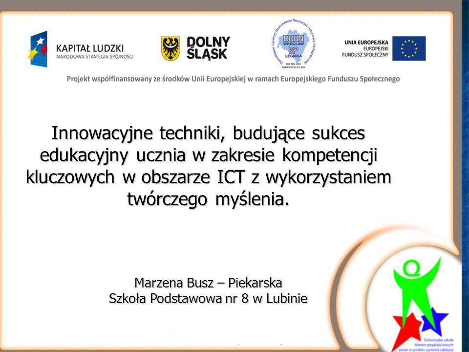 Innowacyjne techniki, budujące sukces edukacyjny ucznia w zakresie kompetencji kluczowych w obszarze ICT z wykorzystaniem twórczego myślenia.