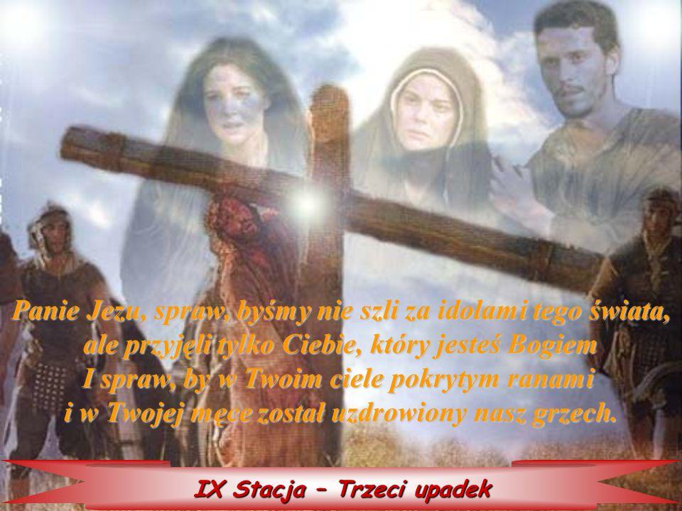 Panie Jezu, spraw, byśmy nie szli za idolami tego świata,
