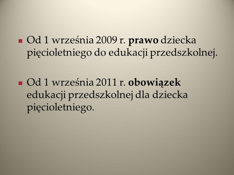 Od 1 września 2009 r. prawo dziecka pięcioletniego do edukacji przedszkolnej.