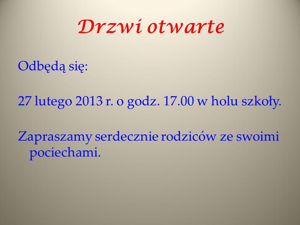 Drzwi otwarte Odbędą się: 27 lutego 2013 r. o godz.