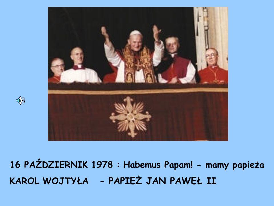 16 PAŹDZIERNIK 1978 : Habemus Papam! - mamy papieża