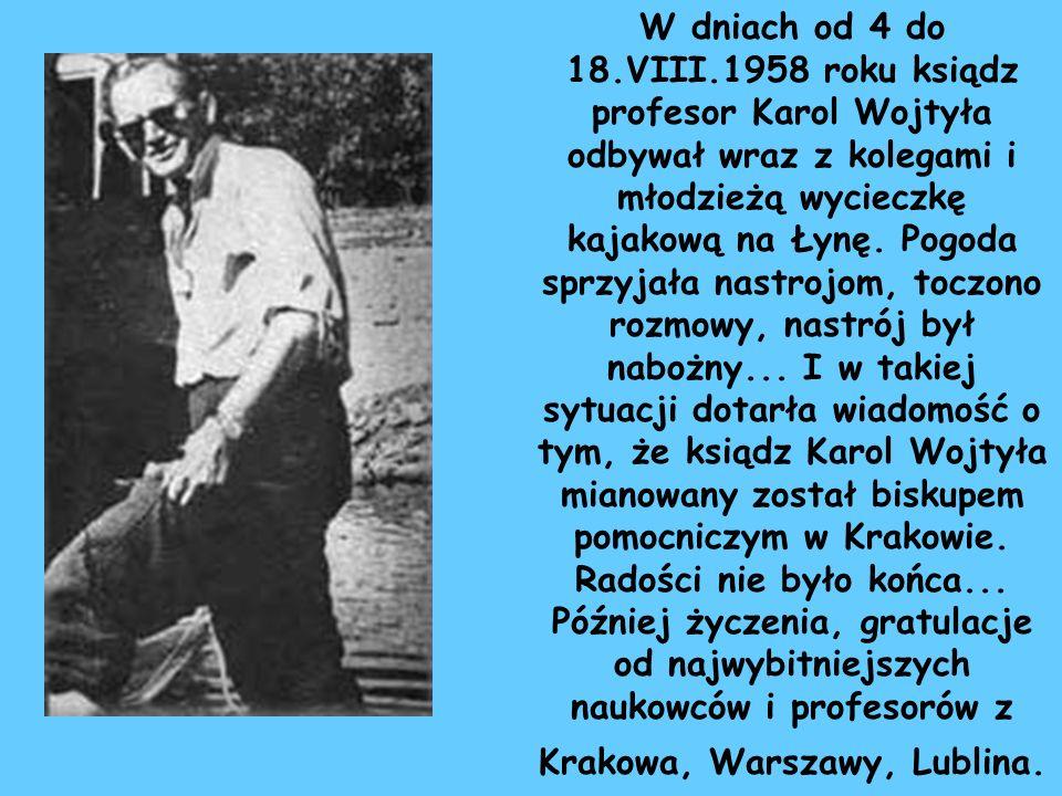 W dniach od 4 do 18.VIII.1958 roku ksiądz profesor Karol Wojtyła odbywał wraz z kolegami i młodzieżą wycieczkę kajakową na Łynę.
