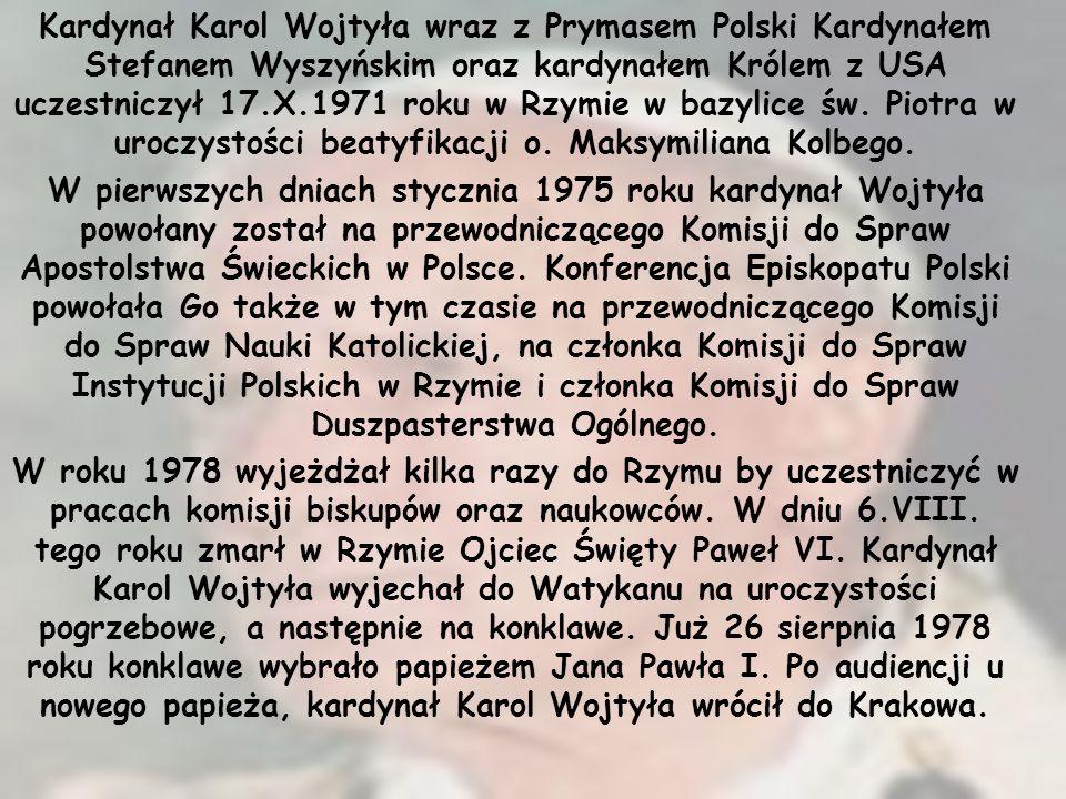 Kardynał Karol Wojtyła wraz z Prymasem Polski Kardynałem Stefanem Wyszyńskim oraz kardynałem Królem z USA uczestniczył 17.X.1971 roku w Rzymie w bazylice św. Piotra w uroczystości beatyfikacji o. Maksymiliana Kolbego.