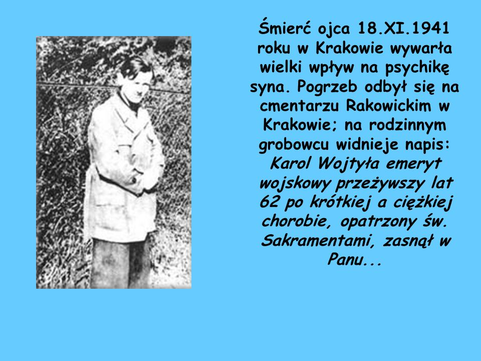 Śmierć ojca 18.XI.1941 roku w Krakowie wywarła wielki wpływ na psychikę syna.