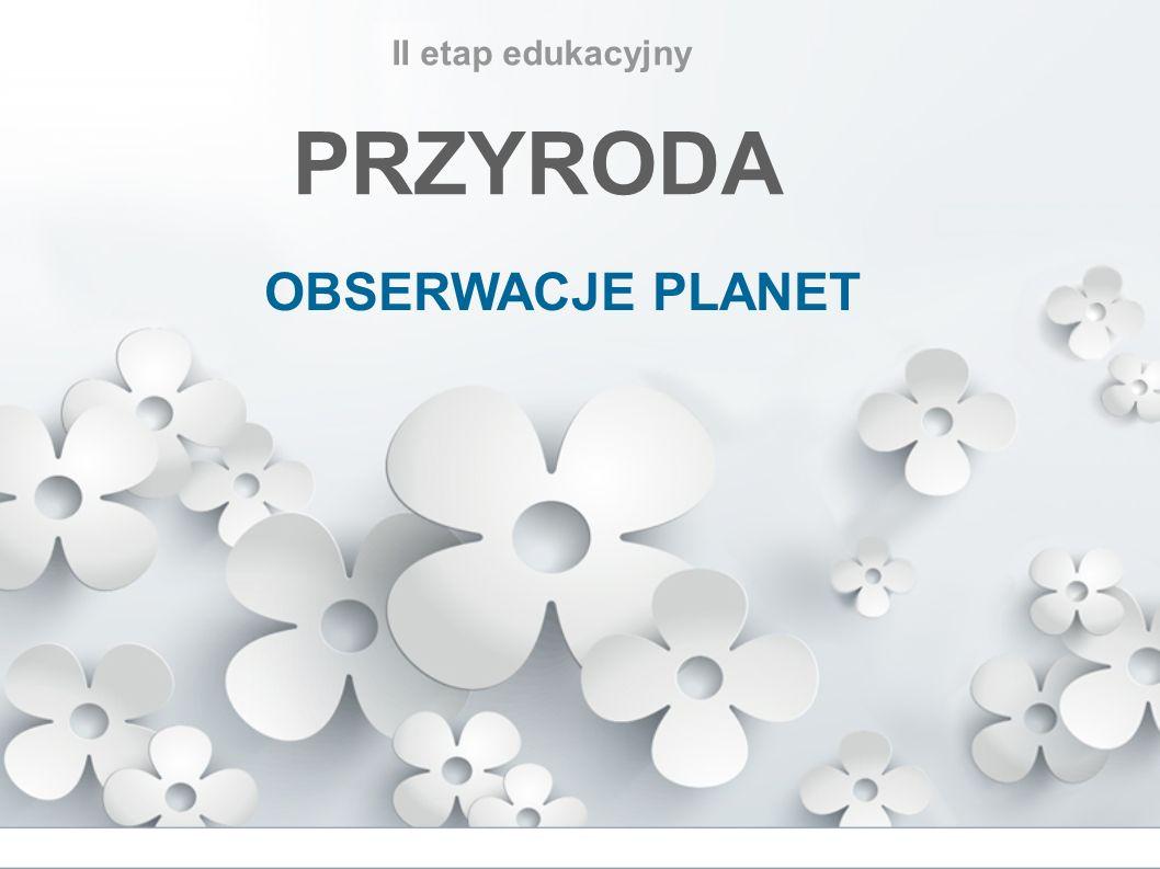 II etap edukacyjny PRZYRODA OBSERWACJE PLANET