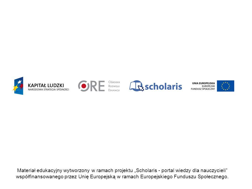 """Materiał edukacyjny wytworzony w ramach projektu """"Scholaris - portal wiedzy dla nauczycieli współfinansowanego przez Unię Europejską w ramach Europejskiego Funduszu Społecznego."""