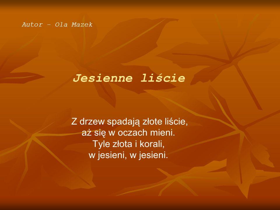 Autor - Ola Mazek Jesienne liście.