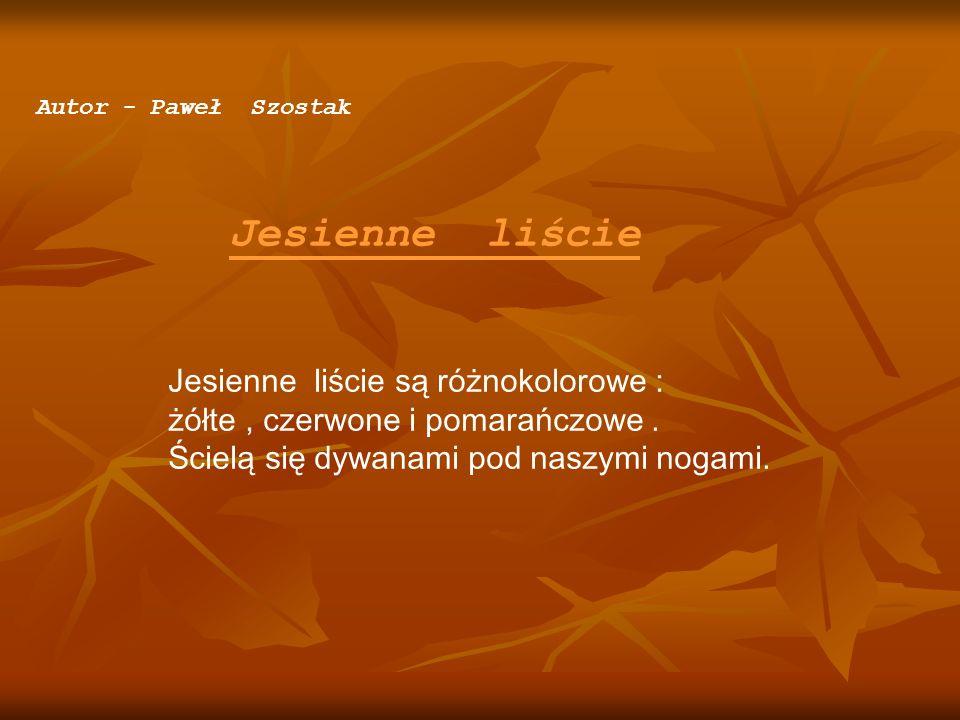 Jesienne liście Jesienne liście są różnokolorowe :