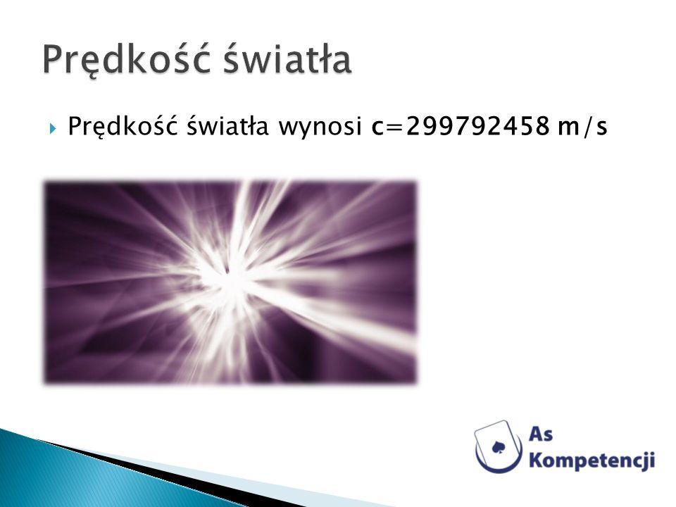 Prędkość światła Prędkość światła wynosi c=299792458 m/s