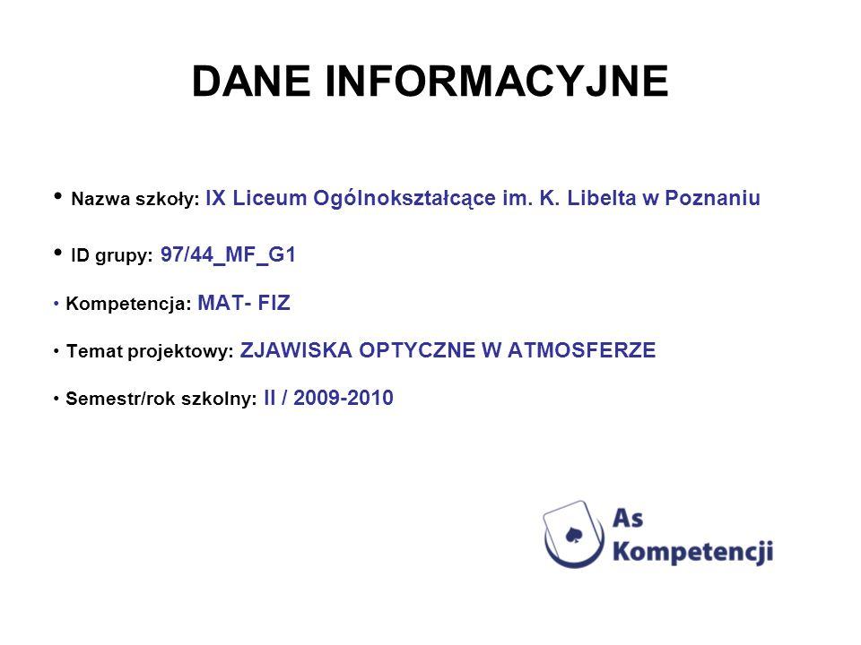 DANE INFORMACYJNE Nazwa szkoły: IX Liceum Ogólnokształcące im. K. Libelta w Poznaniu. ID grupy: 97/44_MF_G1.