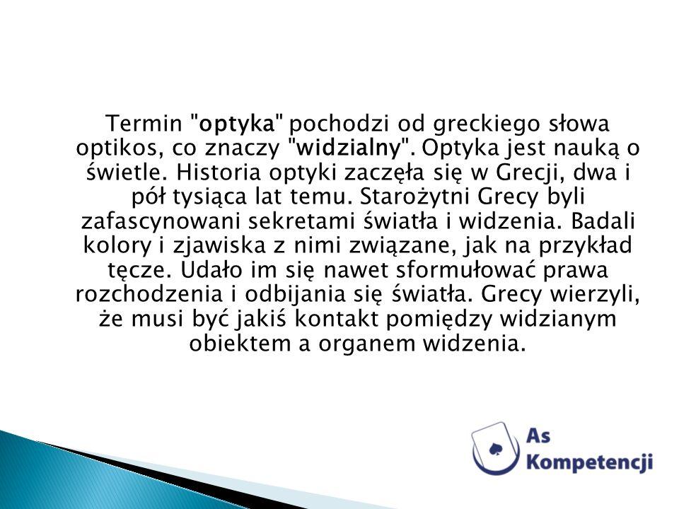 Termin optyka pochodzi od greckiego słowa optikos, co znaczy widzialny .