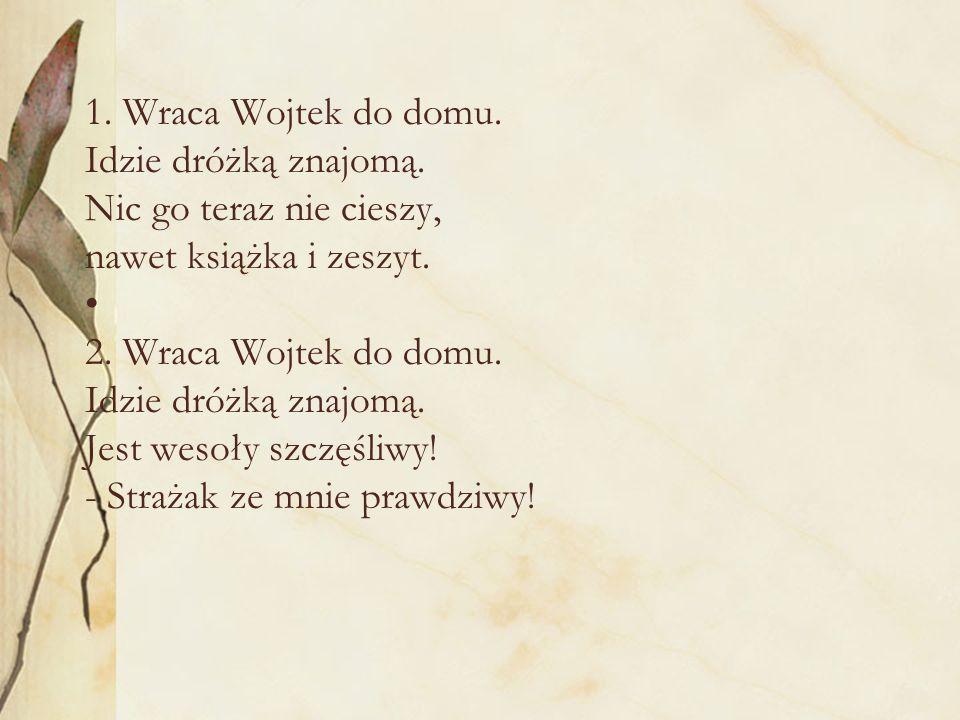 1. Wraca Wojtek do domu. Idzie dróżką znajomą. Nic go teraz nie cieszy, nawet książka i zeszyt.