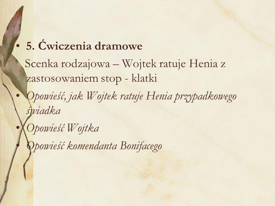 5. Ćwiczenia dramowe. Scenka rodzajowa – Wojtek ratuje Henia z zastosowaniem stop - klatki.