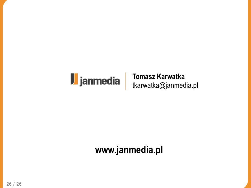 Tomasz Karwatka tkarwatka@janmedia.pl www.janmedia.pl 26 / 26