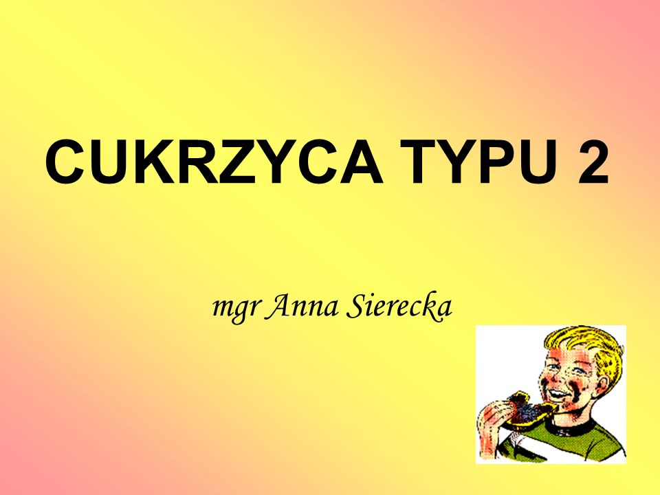 CUKRZYCA TYPU 2 mgr Anna Sierecka