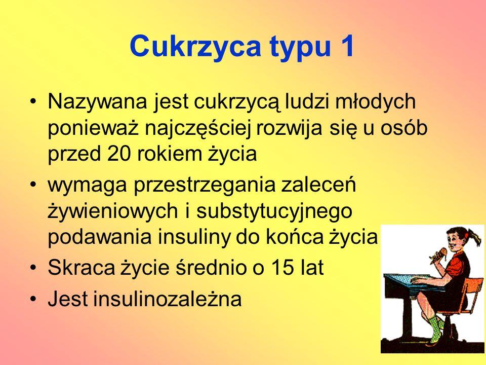 Cukrzyca typu 1 Nazywana jest cukrzycą ludzi młodych ponieważ najczęściej rozwija się u osób przed 20 rokiem życia.