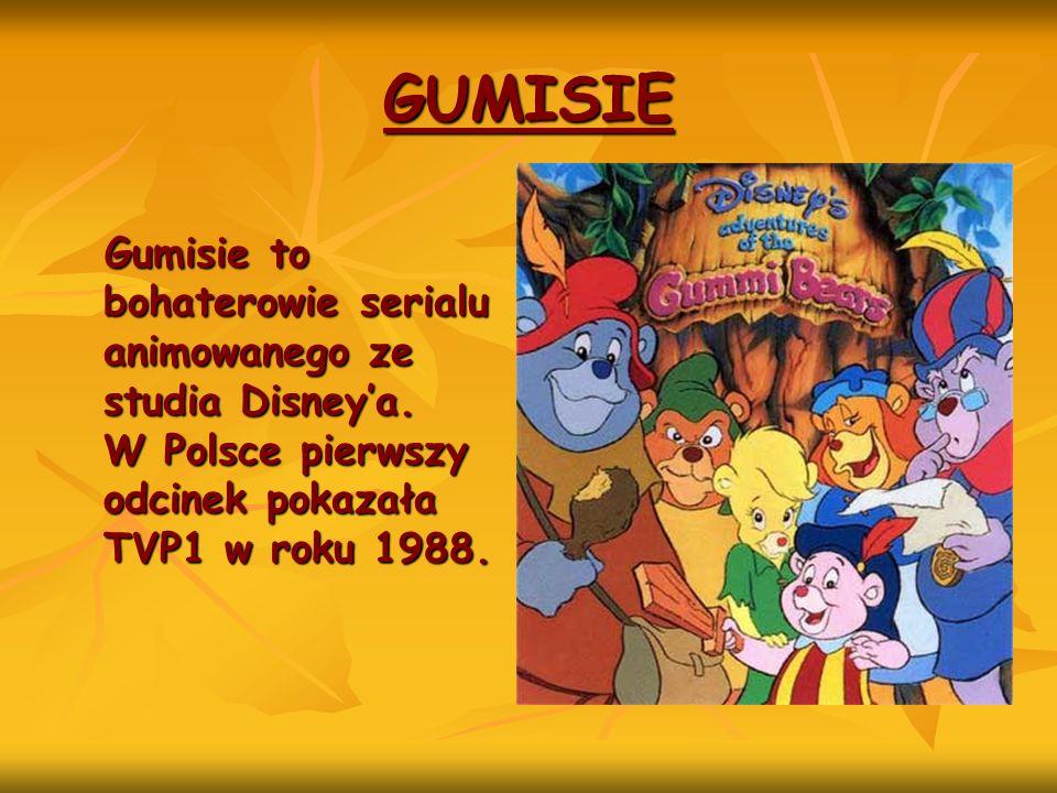 GUMISIE Gumisie to bohaterowie serialu animowanego ze studia Disney'a.