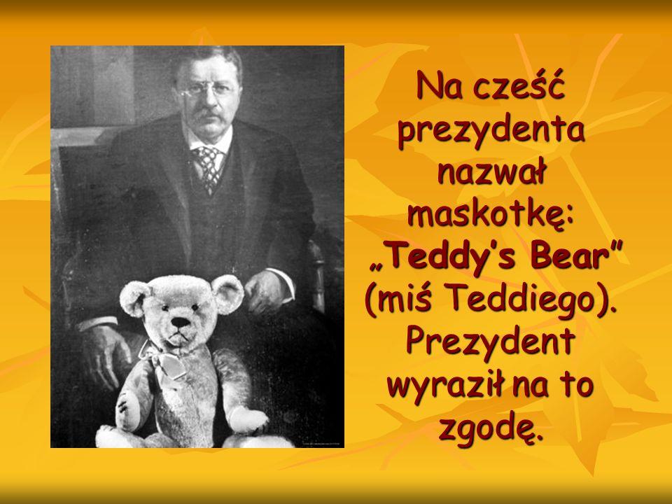 """Na cześć prezydenta nazwał maskotkę: """"Teddy's Bear (miś Teddiego)"""