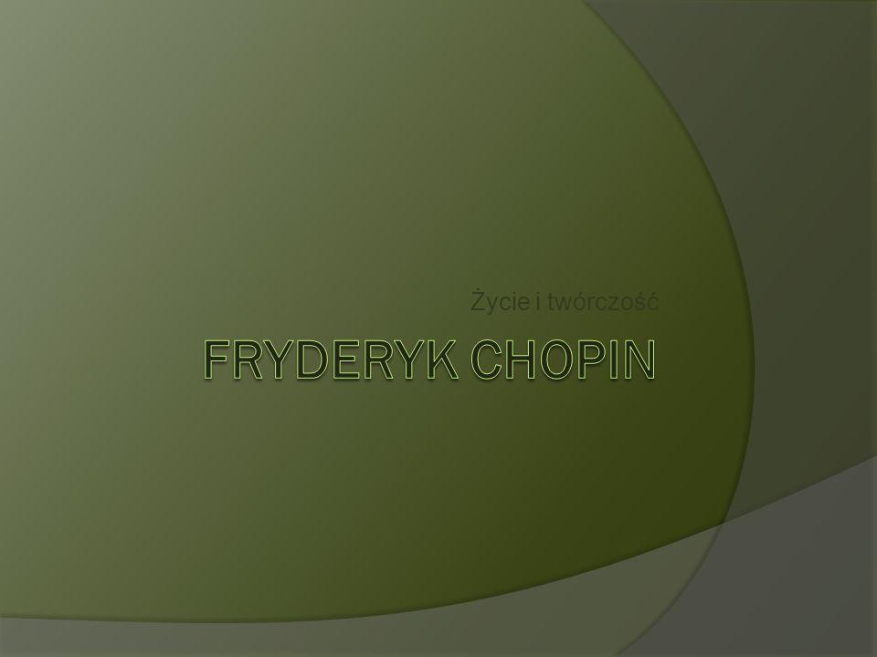Życie i twórczość FRYDERYK CHOPIN