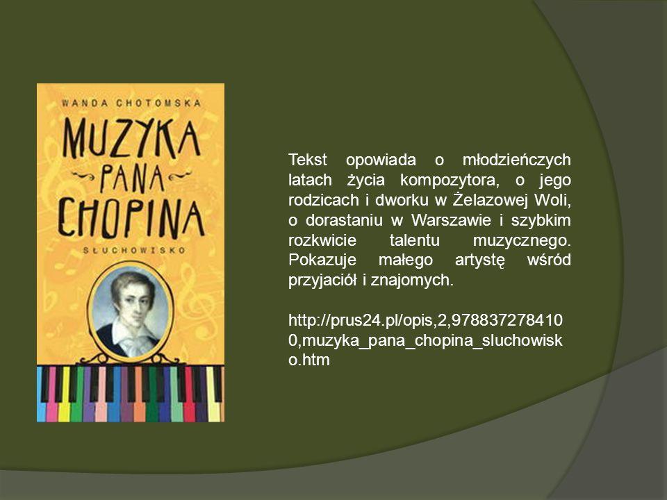 Tekst opowiada o młodzieńczych latach życia kompozytora, o jego rodzicach i dworku w Żelazowej Woli, o dorastaniu w Warszawie i szybkim rozkwicie talentu muzycznego. Pokazuje małego artystę wśród przyjaciół i znajomych.
