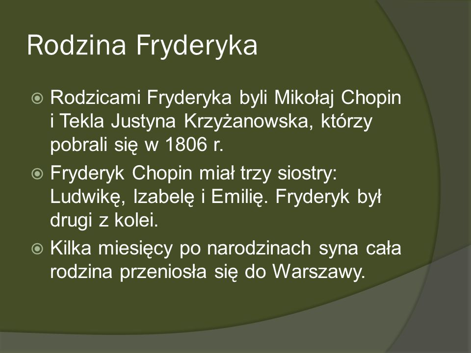 Rodzina Fryderyka Rodzicami Fryderyka byli Mikołaj Chopin i Tekla Justyna Krzyżanowska, którzy pobrali się w 1806 r.