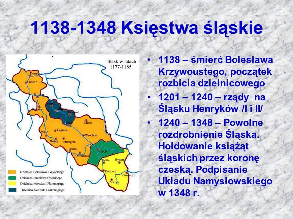 1138-1348 Księstwa śląskie 1138 – śmierć Bolesława Krzywoustego, początek rozbicia dzielnicowego. 1201 – 1240 – rządy na Śląsku Henryków /I i II/