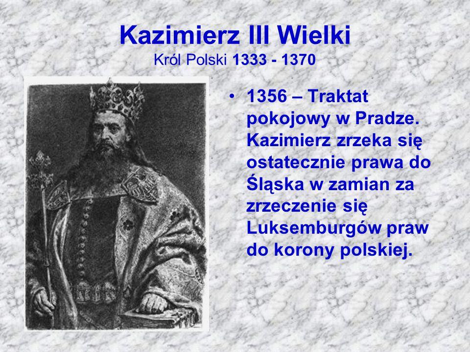 Kazimierz III Wielki Król Polski 1333 - 1370