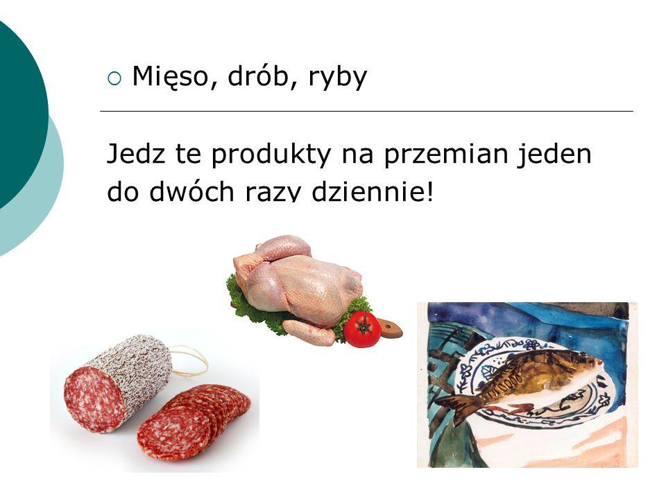 Mięso, drób, ryby Jedz te produkty na przemian jeden do dwóch razy dziennie!