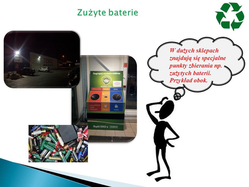 Zużyte baterie W dużych sklepach znajdują się specjalne punkty zbierania np.