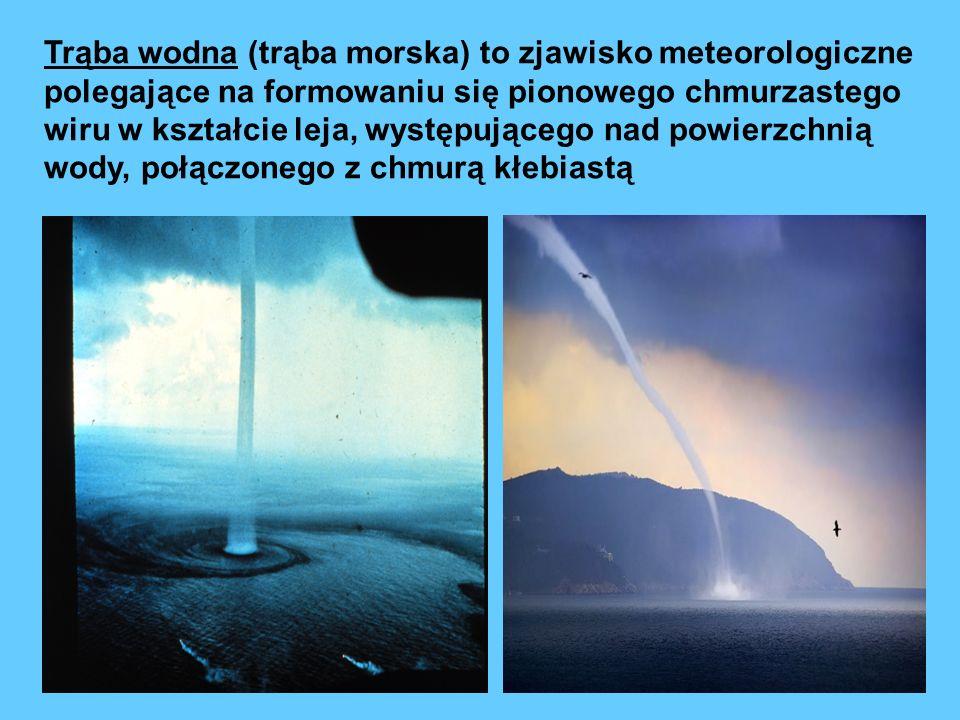 Trąba wodna (trąba morska) to zjawisko meteorologiczne polegające na formowaniu się pionowego chmurzastego wiru w kształcie leja, występującego nad powierzchnią wody, połączonego z chmurą kłebiastą