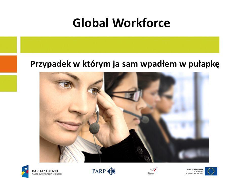 Global Workforce Przypadek w którym ja sam wpadłem w pułapkę