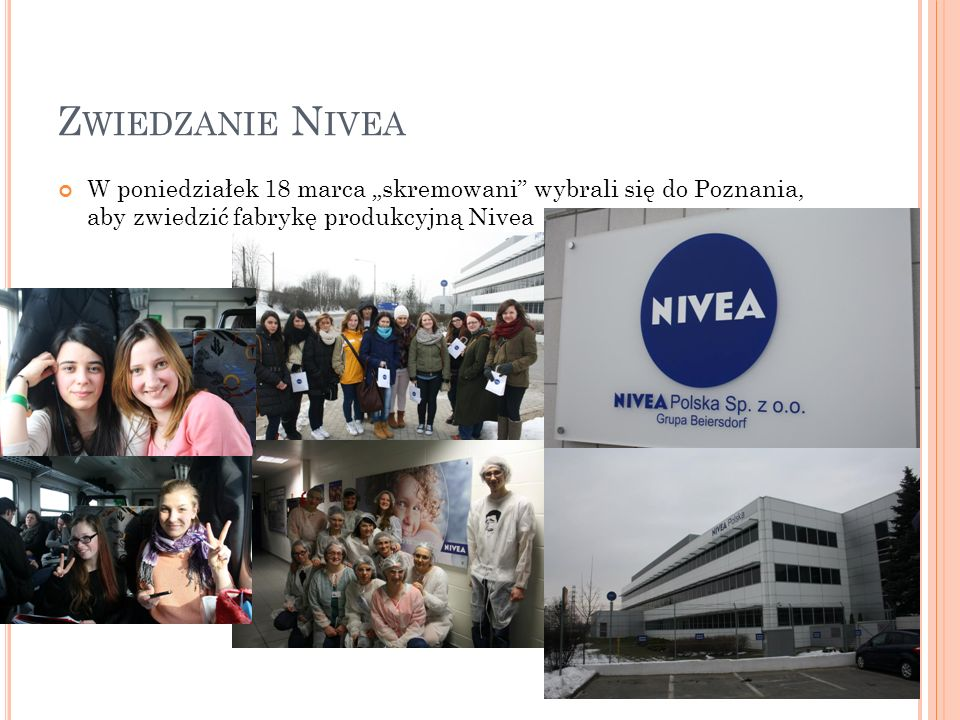 """Zwiedzanie Nivea W poniedziałek 18 marca """"skremowani wybrali się do Poznania, aby zwiedzić fabrykę produkcyjną Nivea."""