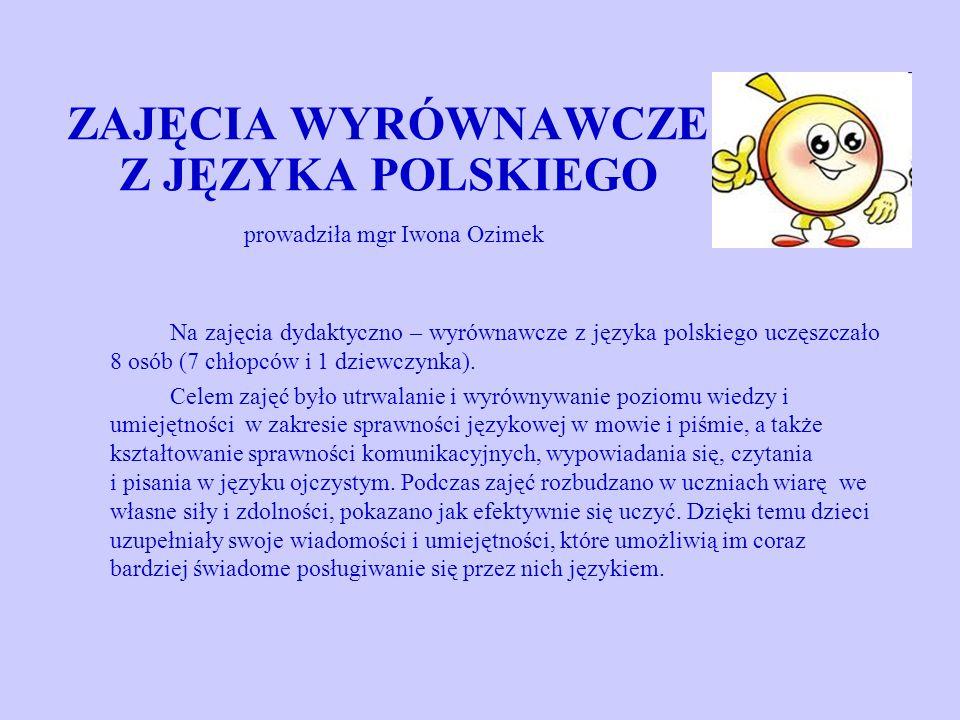 ZAJĘCIA WYRÓWNAWCZE Z JĘZYKA POLSKIEGO prowadziła mgr Iwona Ozimek