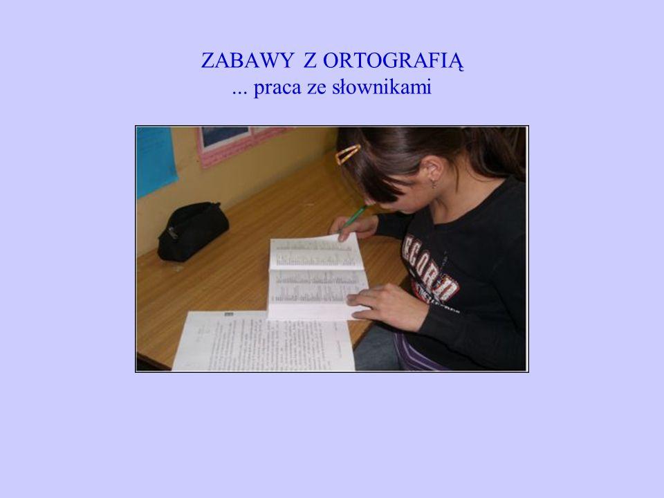 ZABAWY Z ORTOGRAFIĄ ... praca ze słownikami