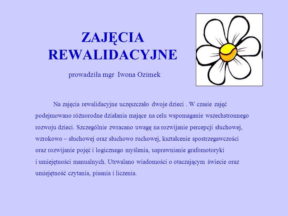 ZAJĘCIA REWALIDACYJNE prowadziła mgr Iwona Ozimek