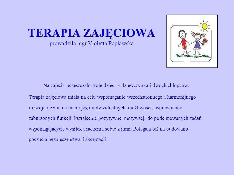 TERAPIA ZAJĘCIOWA prowadziła mgr Violetta Popławska