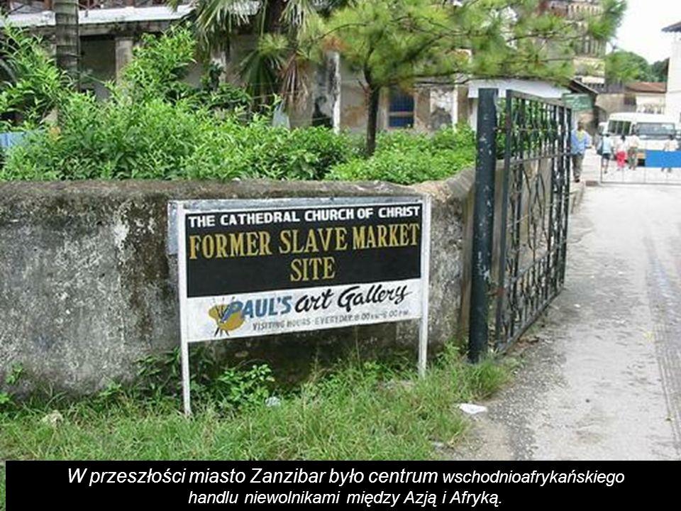 W przeszłości miasto Zanzibar było centrum wschodnioafrykańskiego