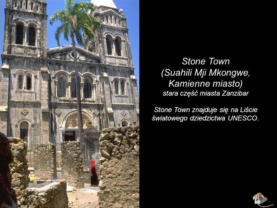 Stone Town (Suahili Mji Mkongwe, Kamienne miasto)