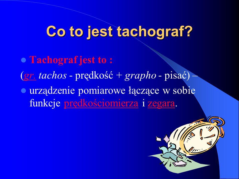 Co to jest tachograf Tachograf jest to :