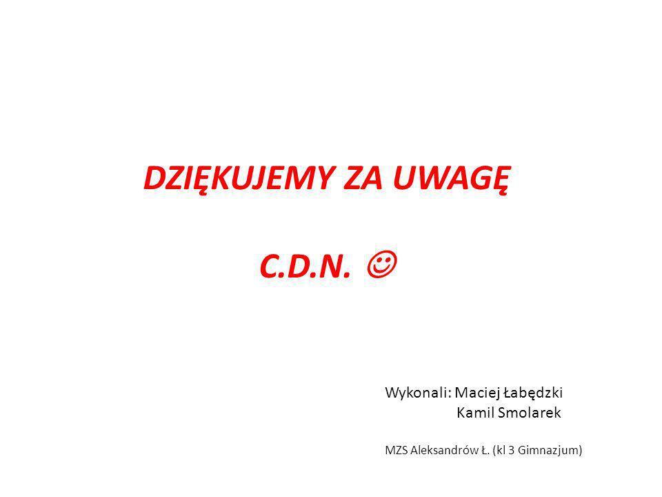 DZIĘKUJEMY ZA UWAGĘ C.D.N. 
