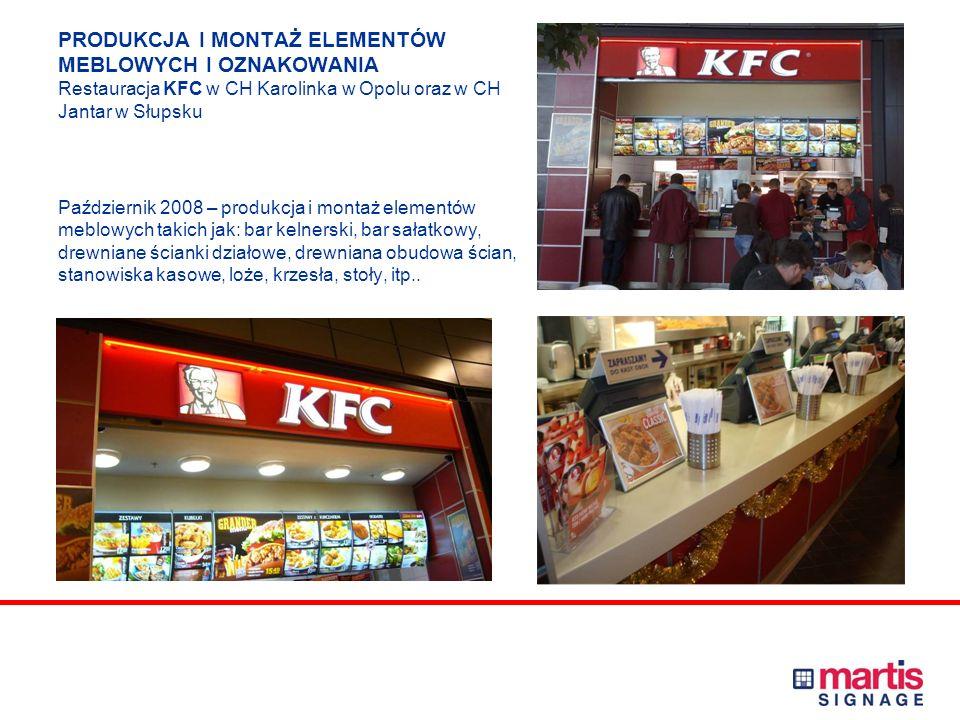 PRODUKCJA I MONTAŻ ELEMENTÓW MEBLOWYCH I OZNAKOWANIA Restauracja KFC w CH Karolinka w Opolu oraz w CH Jantar w Słupsku Październik 2008 – produkcja i montaż elementów meblowych takich jak: bar kelnerski, bar sałatkowy, drewniane ścianki działowe, drewniana obudowa ścian, stanowiska kasowe, loże, krzesła, stoły, itp..