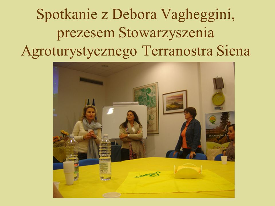 Spotkanie z Debora Vagheggini, prezesem Stowarzyszenia Agroturystycznego Terranostra Siena