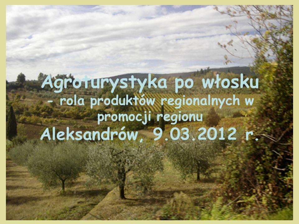 Agroturystyka po włosku - rola produktów regionalnych w promocji regionu Aleksandrów, 9.03.2012 r.