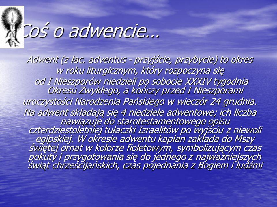 Coś o adwencie… Adwent (z łac. adventus - przyjście, przybycie) to okres. w roku liturgicznym, który rozpoczyna się.