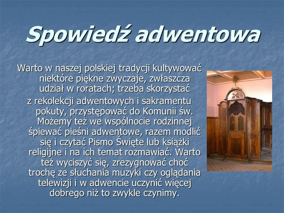 Spowiedź adwentowa Warto w naszej polskiej tradycji kultywować niektóre piękne zwyczaje, zwłaszcza udział w roratach; trzeba skorzystać.